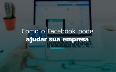 Como o Facebook pode ajudar sua empresa