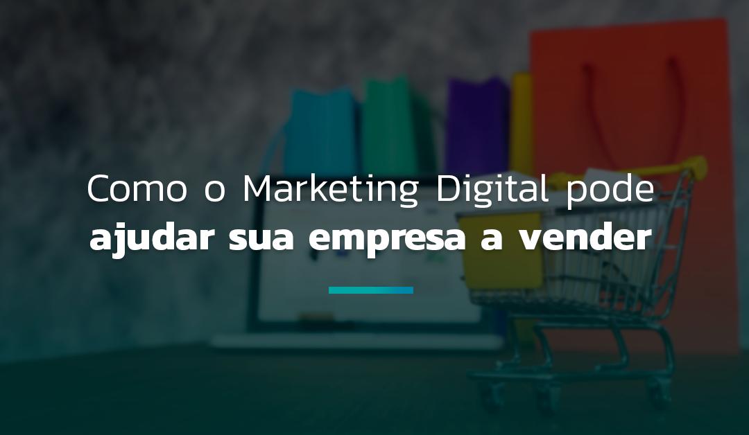 Como o marketing digital pode ajudar sua empresa a vender?