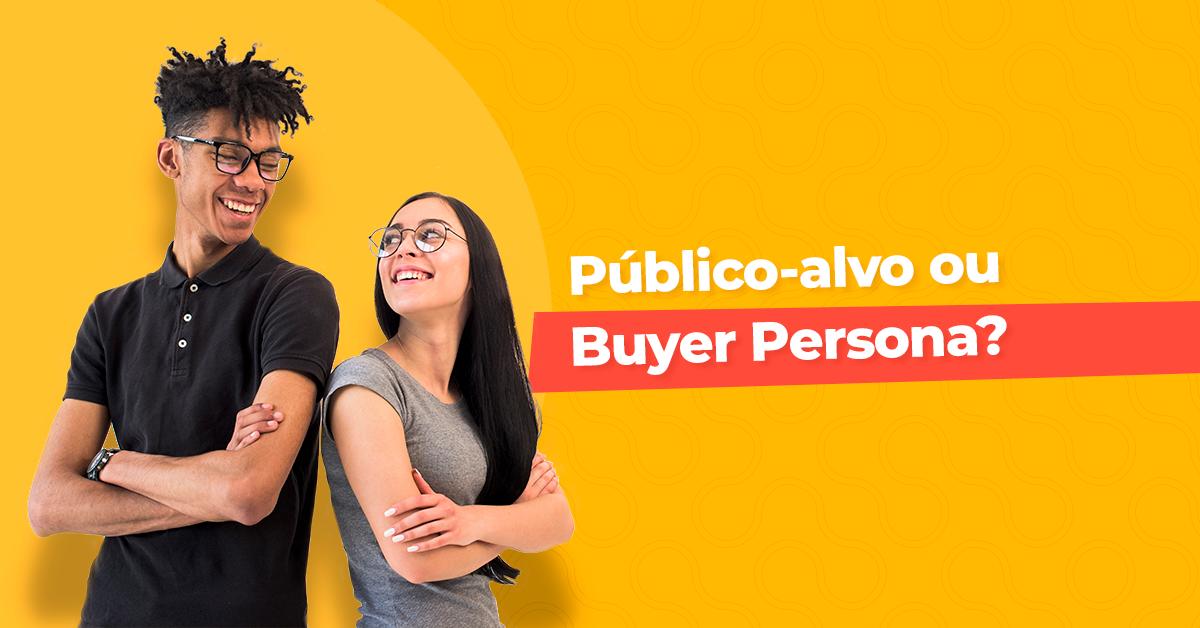Público-alvo ou Buyer Persona?
