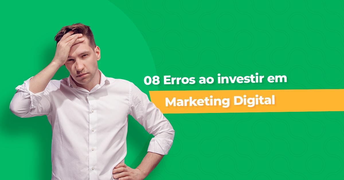 8 erros ao investir em marketing