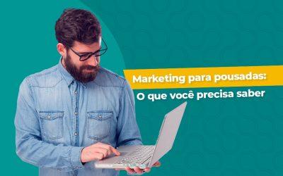 Dicas de marketing para pousadas: Tudo o que você precisa saber