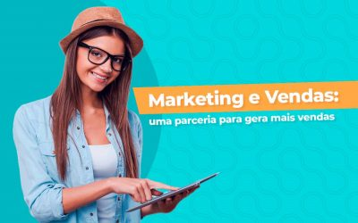 Marketing e vendas: uma parceria para gerar mais vendas