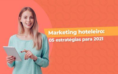 Tendências de marketing hoteleiro: 05 estratégias para 2021
