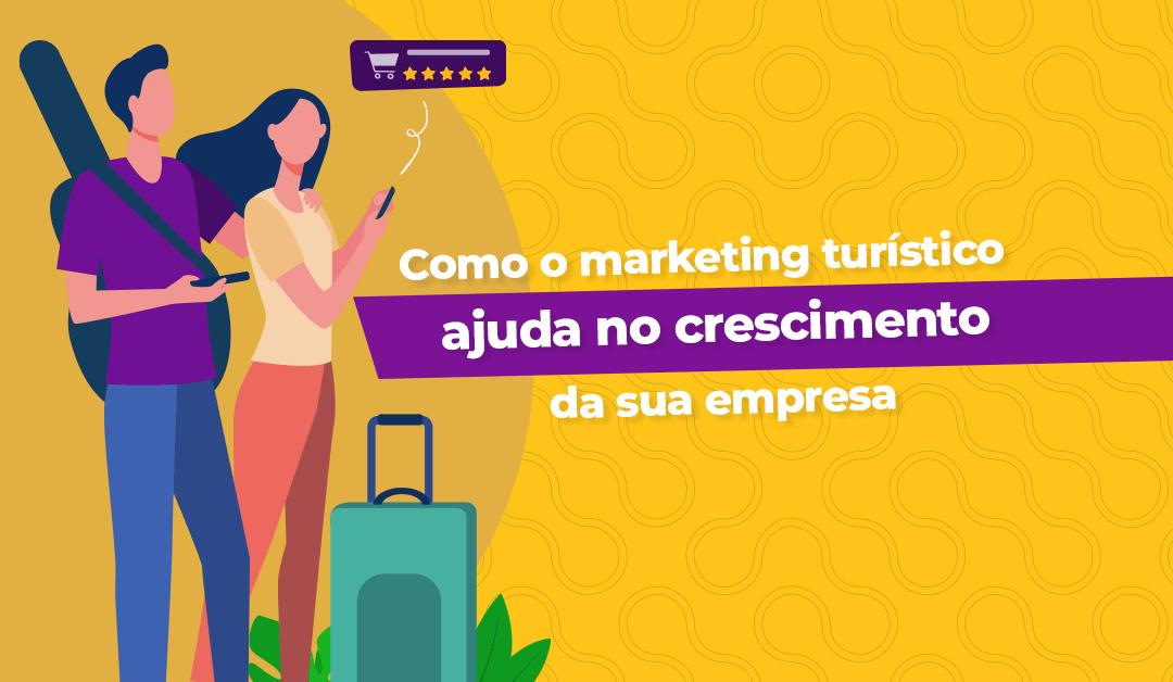 Como o marketing turístico pode ajudar sua empresa a crescer