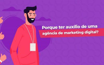 Por que contar com auxílio de uma agência de marketing digital