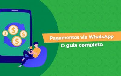 Pagamentos via WhatsApp: O guia completo