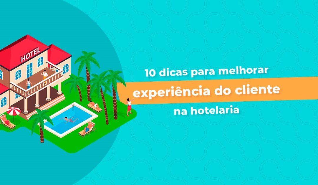 10 dicas para melhorar a experiência do cliente na hotelaria