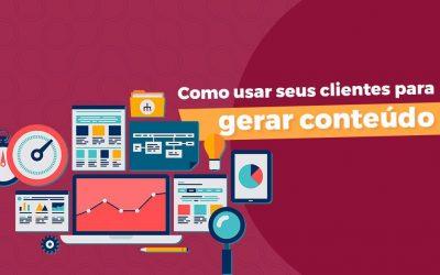 Como usar seus clientes para gerar conteúdo