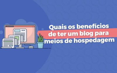 Quais os benefícios de ter um blog para meios de hospedagem